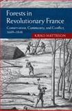 Forests in Revolutionary France : Conservation, Community, and Conflict, 1669-1848, Matteson, Kieko, 1107043344