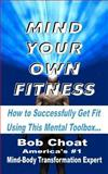Mind Your Own Fitness, Bob Choat, 1479153346
