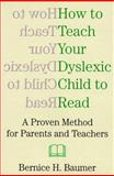 How to Teach Your Dyslexic Child to Read, Bernice H. Baumer, 1559723343