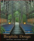 Biophilic Design : The Theory, Science, and Practice of Bringing Buildings to Life, Kellert, Stephen R. and Heerwagen, Judith, 0470163348