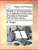 Charity in All Its Branches, S. Wright, 1170473342