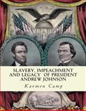 Slavery, Impeachment and Legacy of President Andrew Johnson, Karmen Camp and E. Ross, 1492913340