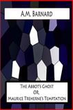 The Abbot's Ghost or, Maurice Treherne's Temptation, A. Barnard, 1478383348