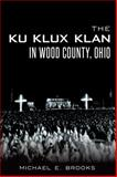 The Ku Klux Klan in Wood County, Ohio, Michael E. Brooks, 1626193347
