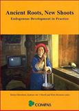 Ancient Roots, New Shoots : Endogenous Development in Practice, Wim Hiemstra, 1842773348