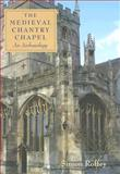 The Medieval Chantry Chapel : An Archaeology, Roffey, Simon, 1843833344