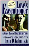 Love's Executioner : And Other Tales of Psychotherapy, Yalom, Irvin D., 006097334X