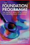The Foundation Programme : The Medics' Practical Guide to Thriving and Surviving, Welfare, Mark and Carter, Jonathan, 0443103348