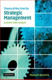 Theory of the Firm for Strategic Management : Economic Value Analysis, Becerra, Manuel, 0521863341