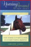 Horsing Around in New Jersey : The Horse Lover's Guide to Everything Equine, Zatz, Arline, 0813533341