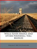 Wells River Bridge and Other Haverhill Toll Bridges, William F. 1845-1918 Whitcher, 1149763345