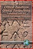 Critical Questions, Critical Perspectives : Language and the Second Language Educator, Reagan, Timothy G., 159311334X