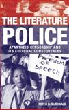The Literature Police : Apartheid Censorship and Its Cultural Consequences, McDonald, Peter D., 0199283346