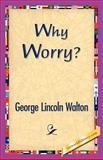 Why Worry?, George Lincoln Walton, 1421833344