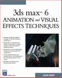 3Ds Max 6 Animation and Visual Effects Techniques, Kennedy, Sanford, 1584503343