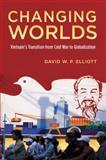 Changing Worlds : Vietnam's Transition from Cold War to Globalization, Elliott, David W. P., 0195383346