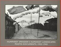 Humphrey Spender's Humanist Landscapes : Photo-Documents, 1932-1942, Frizzell, Deborah, 0300073348