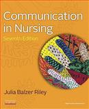 Communication in Nursing, Julia Balzer Riley RN  MN  AHN-BC  REACE, 032308334X