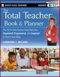 The Total Teacher : The All-in-One System That Gets You Organized, Empowered, and Inspired to Teach Your Best, Milark, Lorraine T., 0470433345