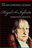 Hegel and the Infinite : Religion, Politics, and Dialectic, Zizek, Slavoj, 0231143346
