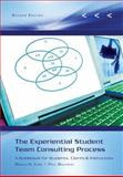 The Experiential Student Team Consulting Process : A Guidebook for Students, Clients and Instructors, Cook, Ron and Belliveau, Paul, 0759393346