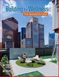 Building for Wellness : The Business Case, Lassar, Terry and Kramer, Anita, 0874203341