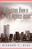 A Christian View of the War Against Islam, Richard T. Hise, 1462713343