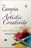 Genesis of Artistic Creativity : Asperger's Syndrome and the Arts, Fitzgerald, Michael, 1843103346