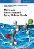 Micro and Nanostructured Epoxy/Rubber Blends, Raju Thomas and Christophe Sinturel, 3527333347