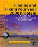 Finding and Fixing Your Year 2000 Problem : A Guide for Small Businesses and Organizations, Feiler, Jesse and Butler, Barbara, 0122513355