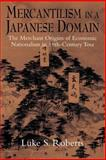 Mercantilism in a Japanese Domain : The Merchant Origins of Economic Nationalism in 18th-Century Tosa, Roberts, Luke S., 0521893356
