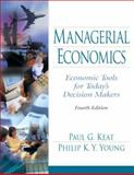 Managerial Economics : Economic Tools for Todays Decision Makers, Keat, Paul G. and Young, Philip K. Y., 0130353353