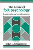 The Future of Folk Psychology : Intentionality and Cognitive Science, , 0521403359