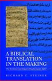 A Biblical Tradition in the Making : The Evolution and Impact of Saadia Gaon's Tafsir, Steiner, Richard C., 0674033353