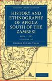 History and Ethnography of Africa South of the Zambesi, from the Settlement of the Portuguese at Sofala in September 1505 to the Conquest of the Cape Colony by the British in September 1795 3 Volume Set, Theal, George McCall, 1108023355