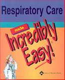 Respiratory Care Made Incredibly Easy!, Springhouse Publishing Company Staff, 1582553351
