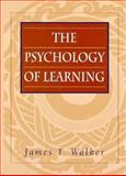 The Psychology of Learning : Principles and Processes, Walker, James T., 0137203357