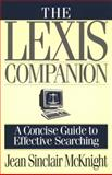 The Lexis Companion : A Concise Guide to Effective Searching, McKnight, Jean S., 0201483351