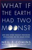 What If the Earth Had Two Moons?, Neil F. Comins, 0312673353