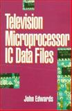 Television Microprocessor IC Data Files, Edwards, J., 0750633352