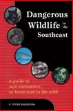Dangerous Wildlife in the Southeast, F. Lynne Bachleda, 0897323351