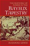 The Rhetoric of Power in the Bayeux Tapestry, Lewis, Suzanne, 1107403359