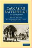 Caucasian Battlefields : A History of the Wars on the Turco-Caucasian Border 1828-1921, Allen, William Edward David and Muratoff, Paul, 110801335X