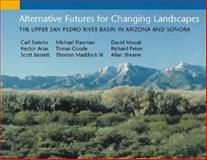 Alternative Futures for Changing Landscapes : The Upper San Pedro River Basin in Arizona and Sonora, Steinitz, Carl and Arias, Hector, 1559633352