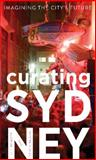 Curating Sydney : Imagining the City's Future, Bennett, Jill and Beudel, Saskia, 174223335X