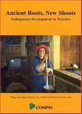 Ancient Roots, New Shoots : Endogenous Development in Practice, , 1842773356