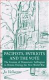 Pacifists, Patriots and the Vote : The Erosion of Democratic Suffragism in Britain During the First World War, Vellacott, Jo, 023001335X