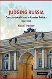 Judging Russia : The Role of the Constitutional Court in Russian Politics, 1990-2006, Trochev, Alexei, 0521173353