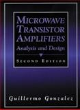 Microwave Transistor Amplifiers : Analysis and Design, Gonzalez, Guillermo, 0132543354