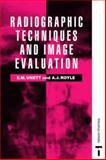 Radiographic Techniques and Image Evaluation, Unett, Elizabeth M. and Royle, Amanda J., 0748733353